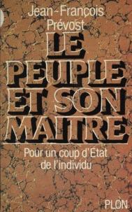 Jean-François Prévost - Le Peuple et son maître - Pour un coup d'État de l'individu.