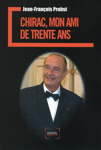 Jean-François Probst - Chirac, mon ami de trente ans.