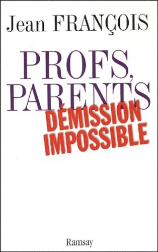 Jean François - Profs, parents - Démission impossible.