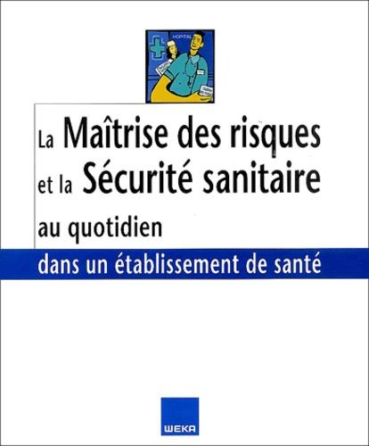 Jean-François Quaranta et Jean Petit - Maîtrise des risques et Sécurité sanitaire au quotidien dans un établissement de santé.