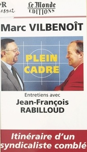 Jean-François Rabilloud et Marc Vilbenoît - Plein cadre - Entretiens avec Jean-François Rabilloud.