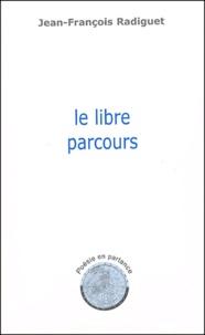 Jean-François Radiguet - Le libre parcours.