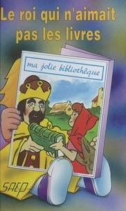 Jean-François Radiguet - Le roi qui n'aimait pas les livres.