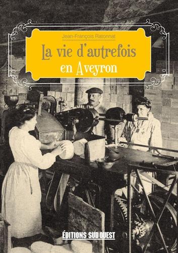 Jean-François Ratonnat - La vie d'autrefois en Aveyron.