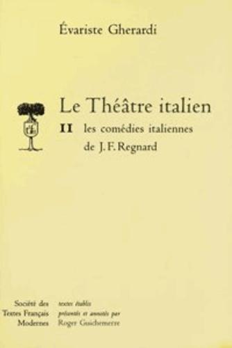 Jean-François Regnard - Le théâtre italien Tome 2 - Les comédies italiennes de J. F. Regnard.