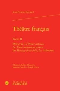 Jean-François Regnard - Théâtre français - Tome 2 : Démocrite ; Le retour de l'imprévu ; Les folies amoureuses suivies du Mariage de la folie ; Les ménechmes.