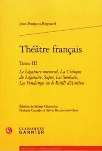 Jean-François Regnard - Théâtre français - Tome 3, Le Légataire universel, La Critique du Légataire, Sapor, Les Souhaits, Les Vendanges ou le Bailli d'Asnières.