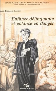 Jean-François Renucci et Jacqueline Rubellin-Devichi - Enfance délinquante et enfance en danger : la protection judiciaire de la jeunesse.