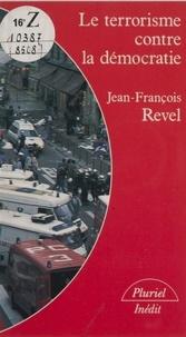 Jean-François Revel - Le Terrorisme contre la démocratie.