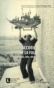 Jean-François Rey - Accueil de la folie - Raison, folie, déraisons.