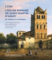 Jean-François Reynaud et Paul-André Bryon - Lyon, l'Eglise romane de Saint-Martin d'Ainay - De l'abbaye à la basilique.