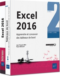 Jean-François Rieu et Pierre Rigollet - Excel 2016 - Apprendre et concevoir des tableaux de bord - Coffret en 2 volumes : Excel 2016 ; Tableaux de bord - Pilotez vos informations pour optimiser la prise de décision avec Excel 2016.