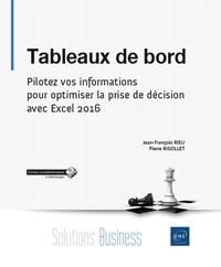 Jean-François Rieu et Pierre Rigollet - Tableaux de bord - Pilotez vos informations pour optimiser la prise de décision avec Excel 2016.