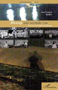 Jean-François Robic - Blowup : une seconde vue - Essai sur la complexité filmique.