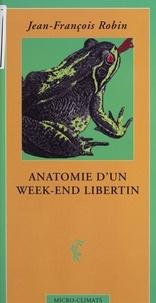 Jean-François Robin - Anatomie d'un week-end libertin.