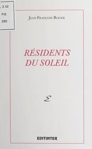 Jean-François Roger - Résidents du soleil.