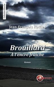 Jean-François Rottier - Brouillard à l'encre fraîche - Un roman surprenant.
