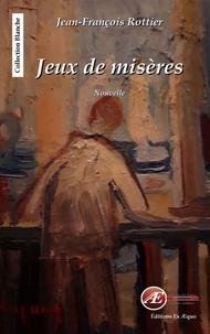 Jean-François Rottier - Jeux de misères - Nouvelle.