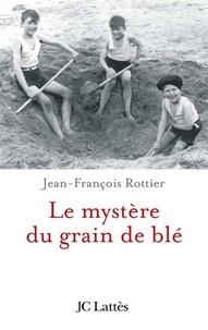Jean-François Rottier - Le mystère du grain de blé.