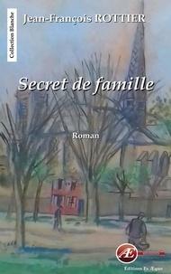Jean-François Rottier - Secret de famille - Histoires de secrets et de sentiments.