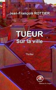 Jean-François Rottier - Tueur sur la ville - Thriller.