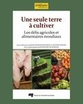 Jean-François Rousseau et Olivier Durand - Une seule terre à cultiver - Les défis agricoles et alimentaires mondiaux.