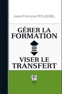 Jean-François Roussel - Gérer la formation, viser le transfert.