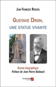 Jean-François Roussel et Jean-Pierre Balduyck - Gustave Dron, une statue vivante.