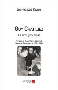 Jean-François Roussel - Guy Chatiliez - La force généreuse.