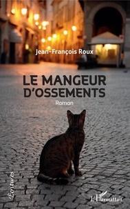 Scribd téléchargement gratuit ebooks Le Mangeur d'ossements par Jean-François Roux 9782343180212