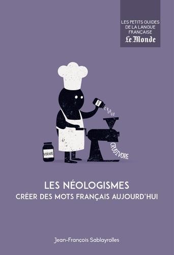 Jean-François Sablayrolles - Les néologismes - Créer des mots français aujourd'hui.