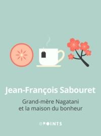 Jean-François Sabouret - Grand-mère Nagatani et la maison du bonheur.