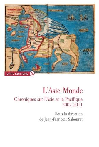 L'Asie-Monde. Chroniques sur l'Asie et le Pacifique (2002-2011)