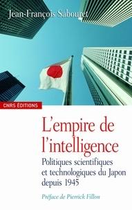 Jean-François Sabouret - L'empire de l'intelligence - Politiques scientifiques et technologiques du Japon depuis 1945.