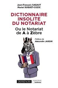 Jean-François Sagaut et Muriel Suquet-Cozic - Dictionnaire insolite du notariat - Ou le notariat de A à Zèbre.