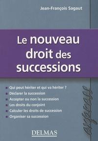 Jean-François Sagaut - Le nouveau droit des successions.