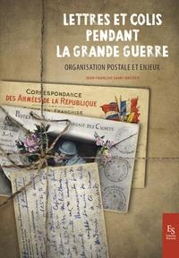 Jean-François Saint-Bastien - Lettres et colis pendant la Grande Guerre - Organisation postale et enjeux.