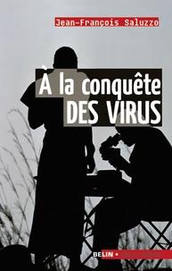 Téléchargements ebook gratuits en pdf A la conquête des virus en francais par Jean-François Saluzzo PDB PDF