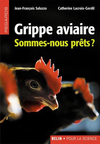 Jean-François Saluzzo et Catherine Lacroix-Gerdil - Grippe aviaire - Sommes-nous prêts ?.