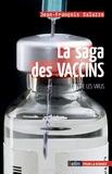 Jean-François Saluzzo - La saga des vaccins - Contre les virus.