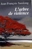 Jean-François Samlong - L'arbre de violence.
