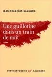 Jean-François Samlong - Une guillotine dans un train de nuit.