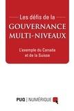 Jean-François Savard et Jean-Patrick Villeneuve - Les défis de la gouvernance multi-niveaux - Exemples du Canada et de la Suisse.