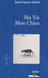 Jean-François Schaal - Ma vie Mon chien.