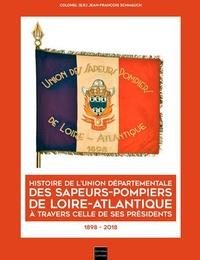 Jean-François Schmauch - Histoire de l'Union départementale des sapeurs-pompiers de Loire-Atlantique à travers celle de ses présidents - 1898-2018.