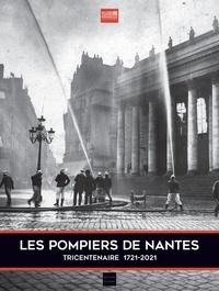 Jean-François Schmauch - Les pompiers de Nantes du Tocsin au 112 - Tricentenaire 1721-2021.