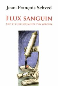Jean-François Schved - Flux sanguin - Cris et chuchotements d'un médecin.