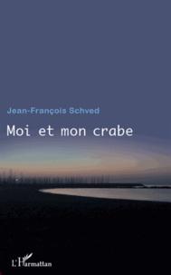 Jean-François Schved - Moi et mon crabe.