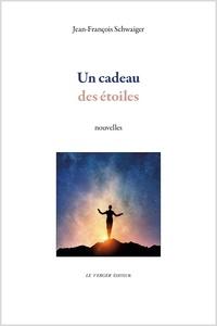 Jean-François Schwaiger - Un cadeau des étoiles.