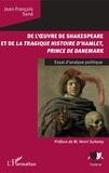 Jean-François Sené - De l'oeuvre de Shakespeare et de la tragique histoire d'Hamlet, prince du Danemark - Essai d'analyse politique.